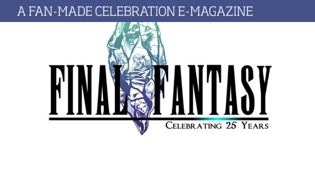 FINAL FANTASY: Celebrating 25 Years- A Fan-Made Celebration E-Magazine